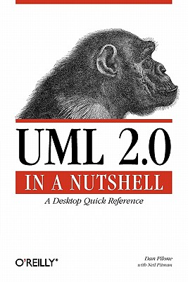 UML 2.0 in a Nutshell By Pilone, Dan/ Pitman, Neil